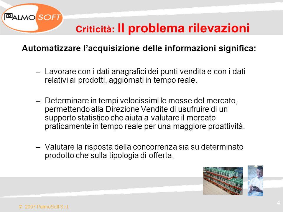 © 2007 PalmoSoft S.r.l. 4 Criticità: Il problema rilevazioni Automatizzare lacquisizione delle informazioni significa: –Lavorare con i dati anagrafici