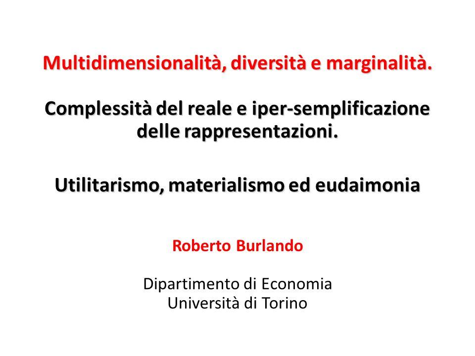 Multidimensionalità, diversità e marginalità. Complessità del reale e iper-semplificazione delle rappresentazioni. Utilitarismo, materialismo ed eudai