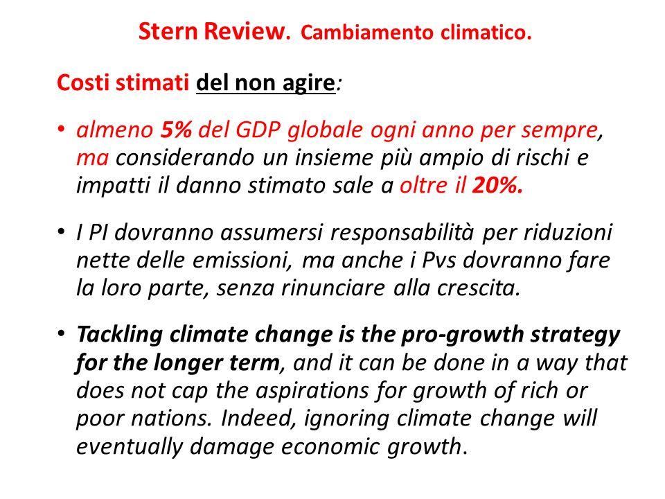 Stern Review. Cambiamento climatico. Costi stimati del non agire: almeno 5% del GDP globale ogni anno per sempre, ma considerando un insieme più ampio