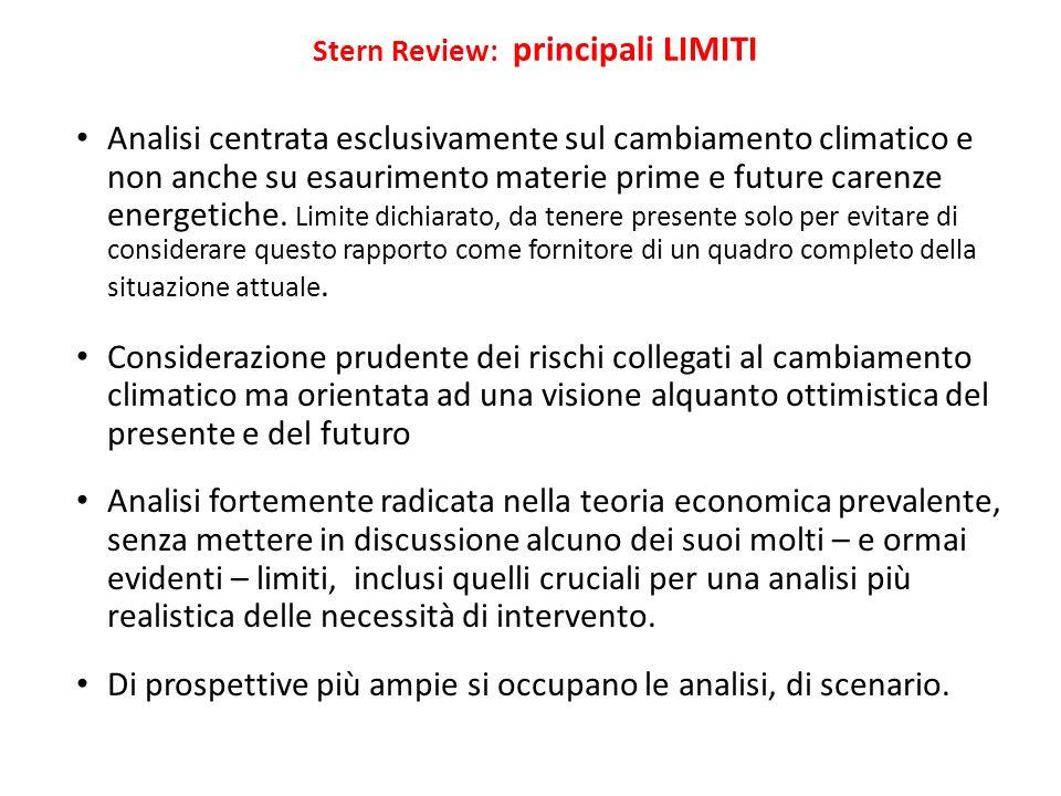 Stern Review: principali LIMITI Analisi centrata esclusivamente sul cambiamento climatico e non anche su esaurimento materie prime e future carenze energetiche.