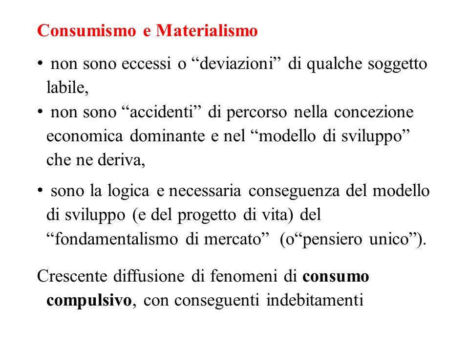 Consumismo e Materialismo non sono eccessi o deviazioni di qualche soggetto labile, non sono accidenti di percorso nella concezione economica dominant