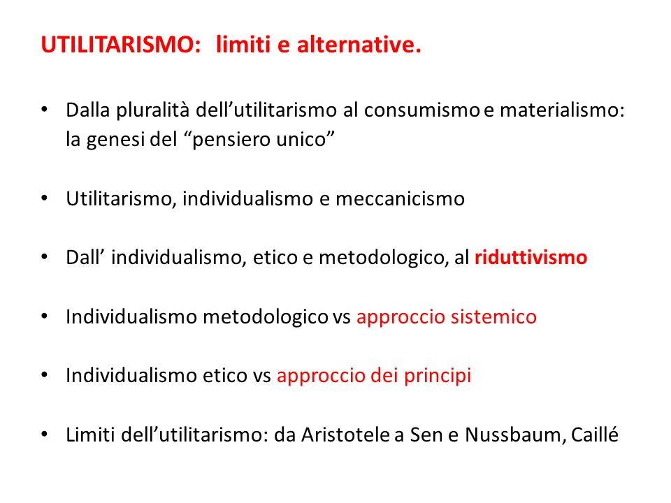 UTILITARISMO: limiti e alternative. Dalla pluralità dellutilitarismo al consumismo e materialismo: la genesi del pensiero unico Utilitarismo, individu
