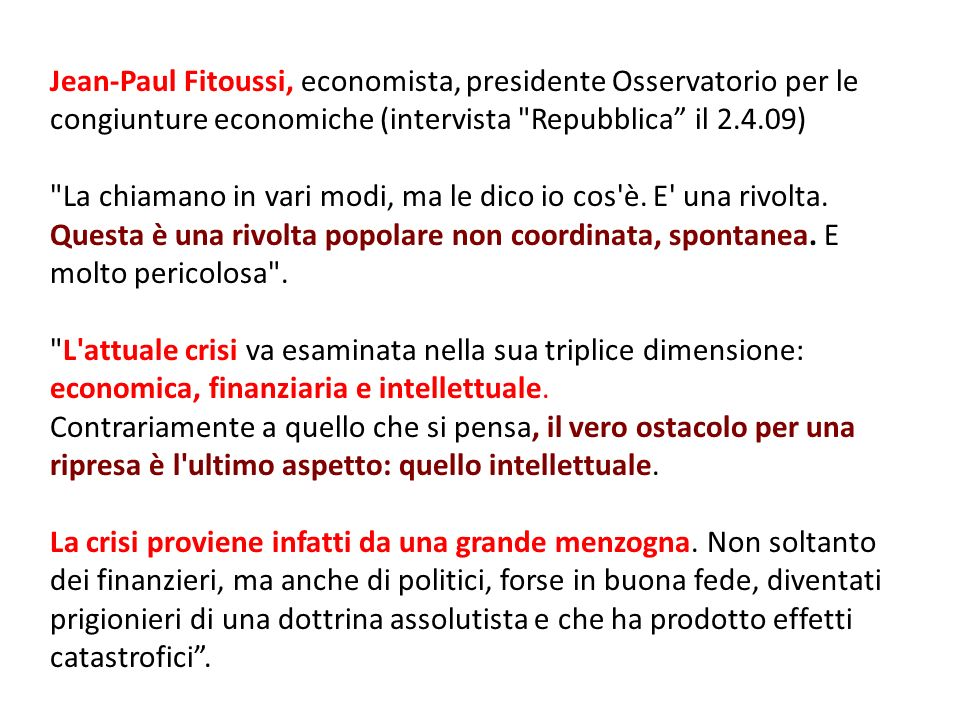 Jean-Paul Fitoussi, economista, presidente Osservatorio per le congiunture economiche (intervista Repubblica il 2.4.09) La chiamano in vari modi, ma le dico io cos è.