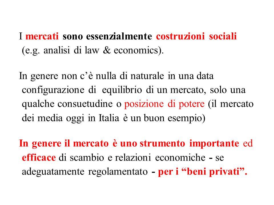 I mercati sono essenzialmente costruzioni sociali (e.g. analisi di law & economics). In genere non cè nulla di naturale in una data configurazione di