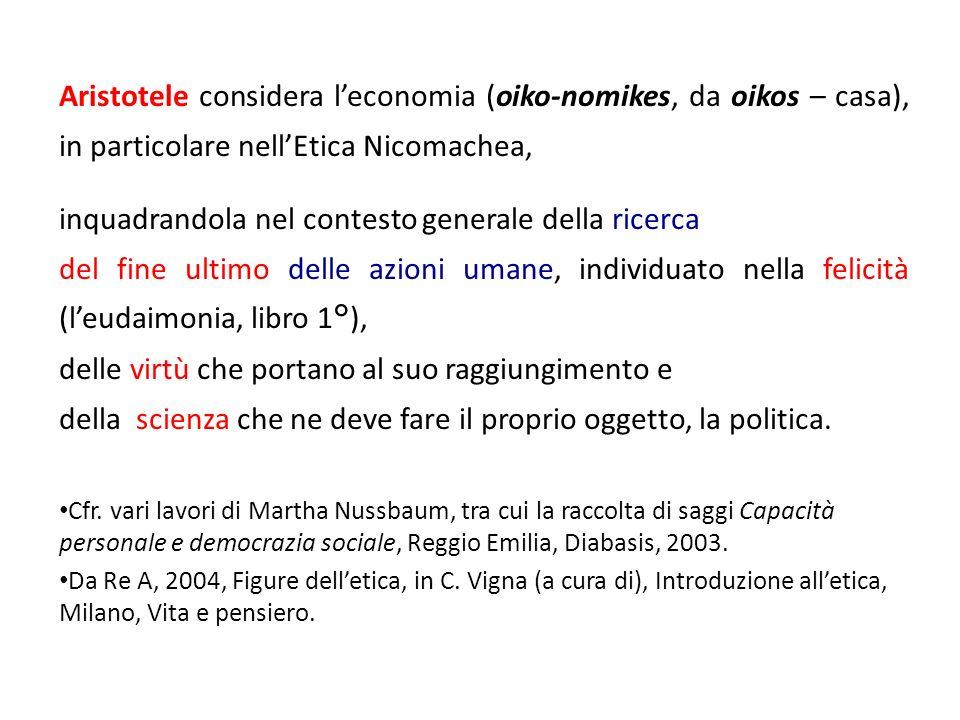 Aristotele considera leconomia (oiko-nomikes, da oikos – casa), in particolare nellEtica Nicomachea, inquadrandola nel contesto generale della ricerca