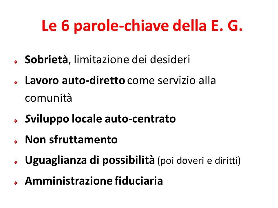 Le 6 parole-chiave della E. G. Sobrietà, limitazione dei desideri Lavoro auto-diretto come servizio alla comunità Sviluppo locale auto-centrato Non sf