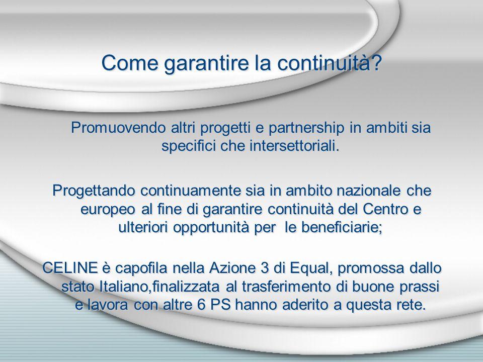 Come garantire la continuità? Promuovendo altri progetti e partnership in ambiti sia specifici che intersettoriali. Progettando continuamente sia in a