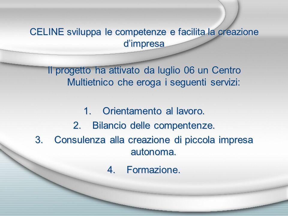 CELINE sviluppa le competenze e facilita la creazione dimpresa Il progetto ha attivato da luglio 06 un Centro Multietnico che eroga i seguenti servizi