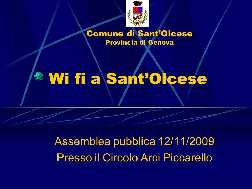 Comune di SantOlcese Provincia di Genova Wi fi a SantOlcese Assemblea pubblica 12/11/2009 Presso il Circolo Arci Piccarello