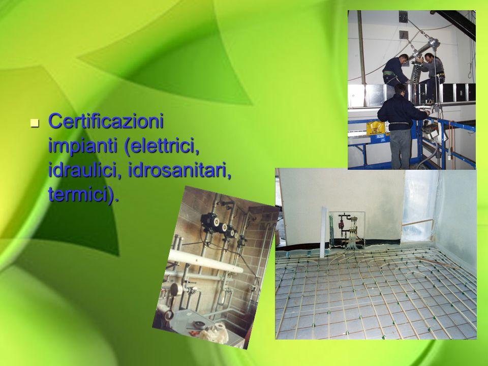 Certificazioni impianti (elettrici, idraulici, idrosanitari, termici).