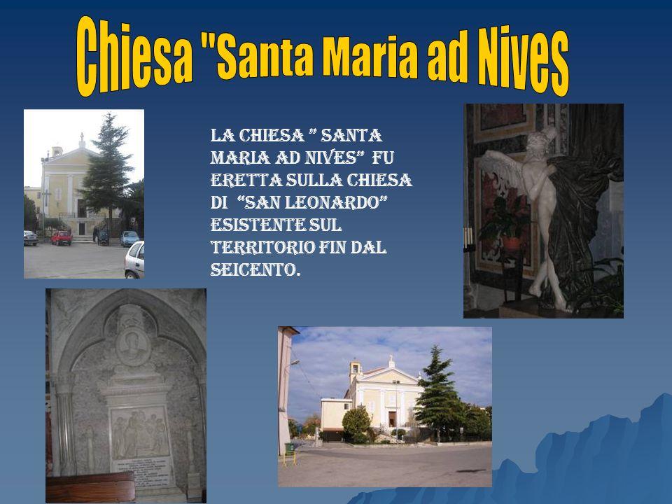La chiesa Santa Maria ad Nives fu eretta sulla chiesa di San Leonardo esistente sul territorio fin dal seicento.