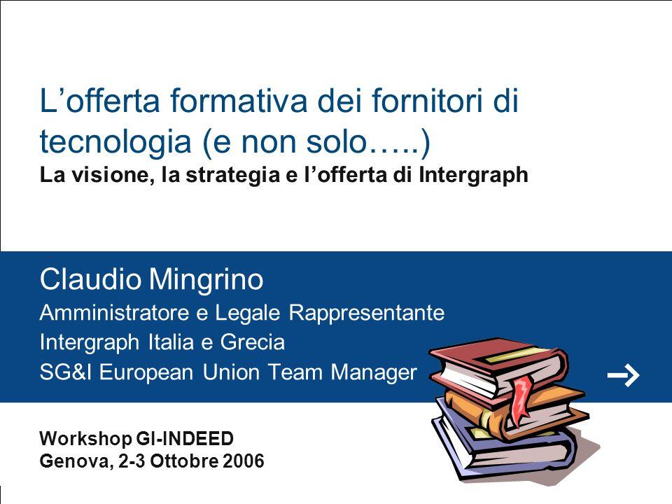 Agenda I.Breve Profilo di Intergraph II.Il ruolo del Team Europeo nelle politiche educational di Intergraph III.Lofferta di Intergraph per gli Enti Educational e di Ricerca IV.Qualche conclusione