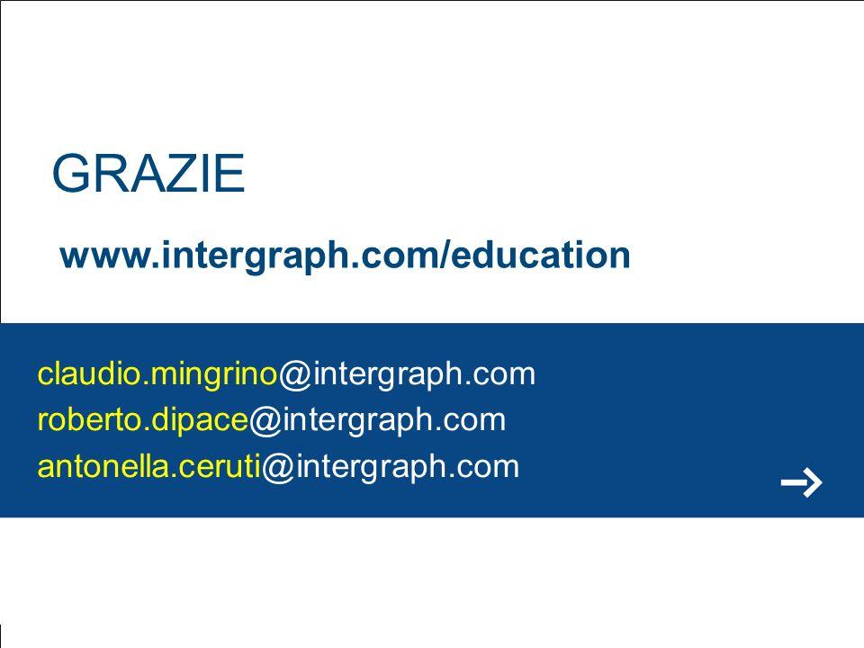 GRAZIE claudio.mingrino@intergraph.com roberto.dipace@intergraph.com antonella.ceruti@intergraph.com www.intergraph.com/education