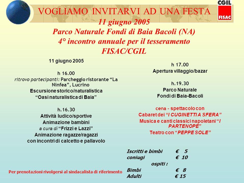 VOGLIAMO INVITARVI AD UNA FESTA 11 giugno 2005 Parco Naturale Fondi di Baia Bacoli (NA) 4° incontro annuale per il tesseramento FISAC/CGIL 11 giugno 2
