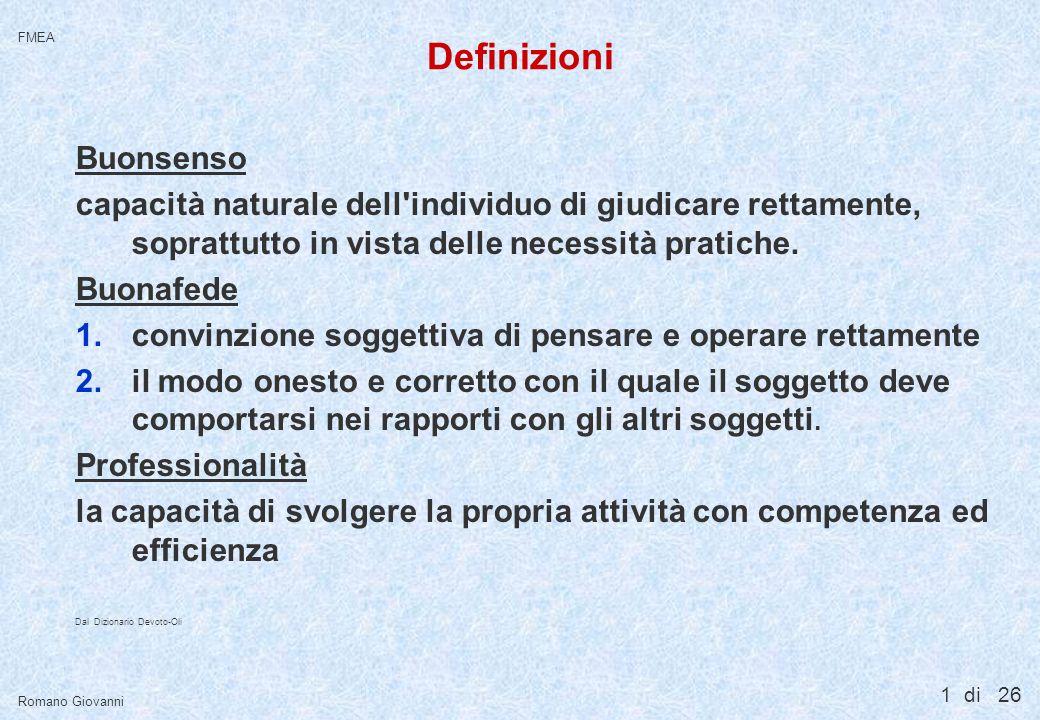 1 di 26 FMEA Romano Giovanni Definizioni Buonsenso capacità naturale dell'individuo di giudicare rettamente, soprattutto in vista delle necessità prat
