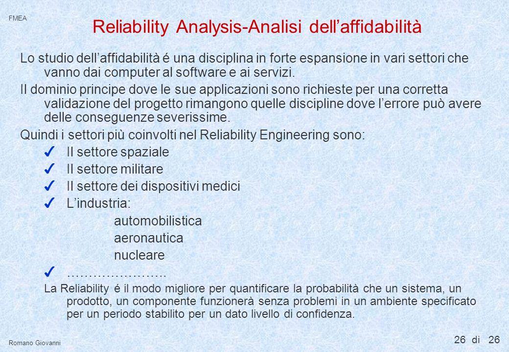 26 di 26 FMEA Romano Giovanni Reliability Analysis-Analisi dellaffidabilità Lo studio dellaffidabilità é una disciplina in forte espansione in vari se