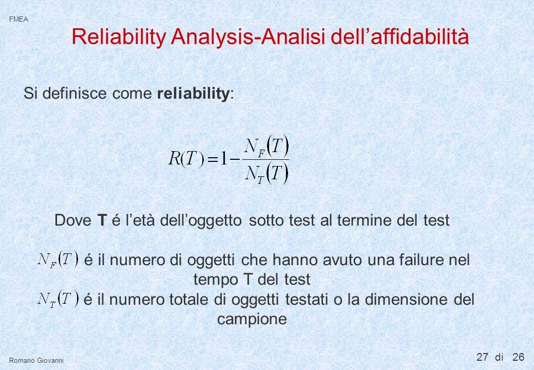 27 di 26 FMEA Romano Giovanni Reliability Analysis-Analisi dellaffidabilità Si definisce come reliability: Dove T é letà delloggetto sotto test al ter