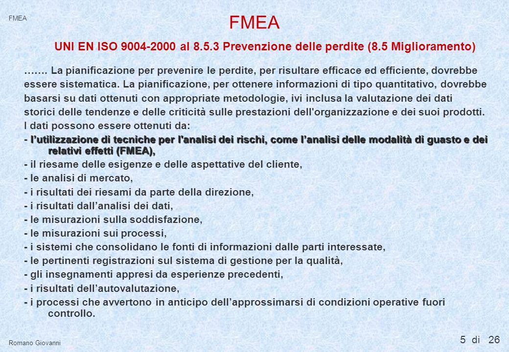 5 di 26 FMEA Romano Giovanni FMEA ……. La pianificazione per prevenire le perdite, per risultare efficace ed efficiente, dovrebbe essere sistematica. L