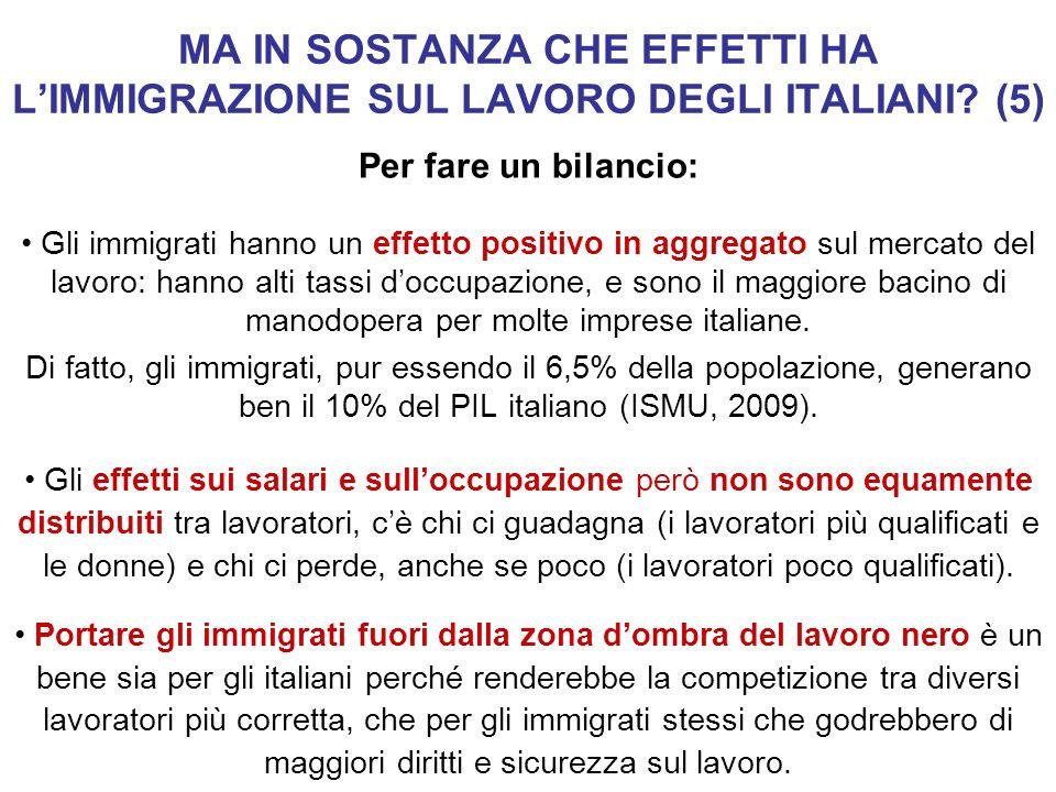 MA IN SOSTANZA CHE EFFETTI HA LIMMIGRAZIONE SUL LAVORO DEGLI ITALIANI? (5) Per fare un bilancio: Gli immigrati hanno un effetto positivo in aggregato