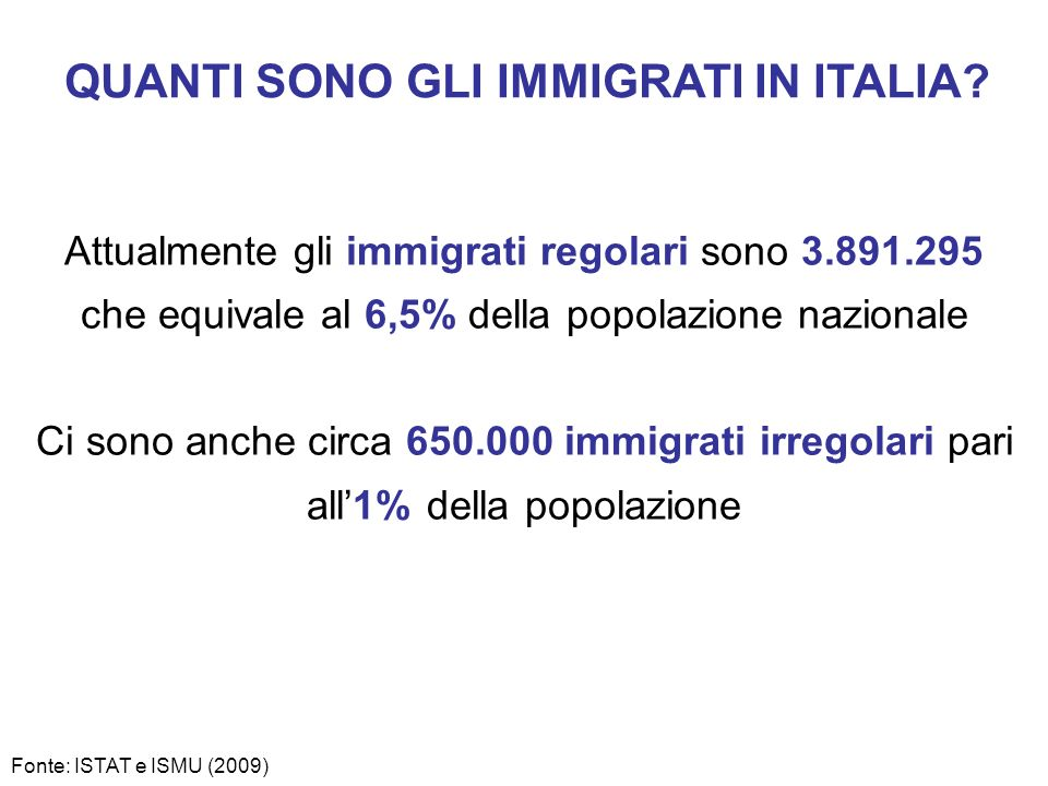 QUANTI SONO GLI IMMIGRATI IN ITALIA? Attualmente gli immigrati regolari sono 3.891.295 che equivale al 6,5% della popolazione nazionale Ci sono anche