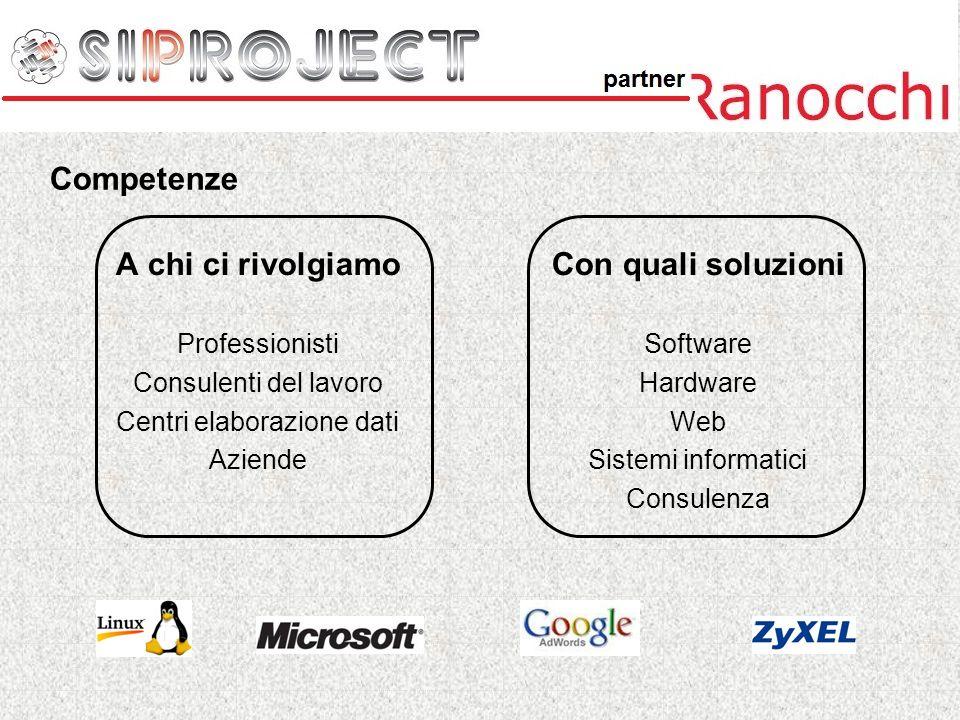 Competenze A chi ci rivolgiamo Professionisti Consulenti del lavoro Centri elaborazione dati Aziende Con quali soluzioni Software Hardware Web Sistemi