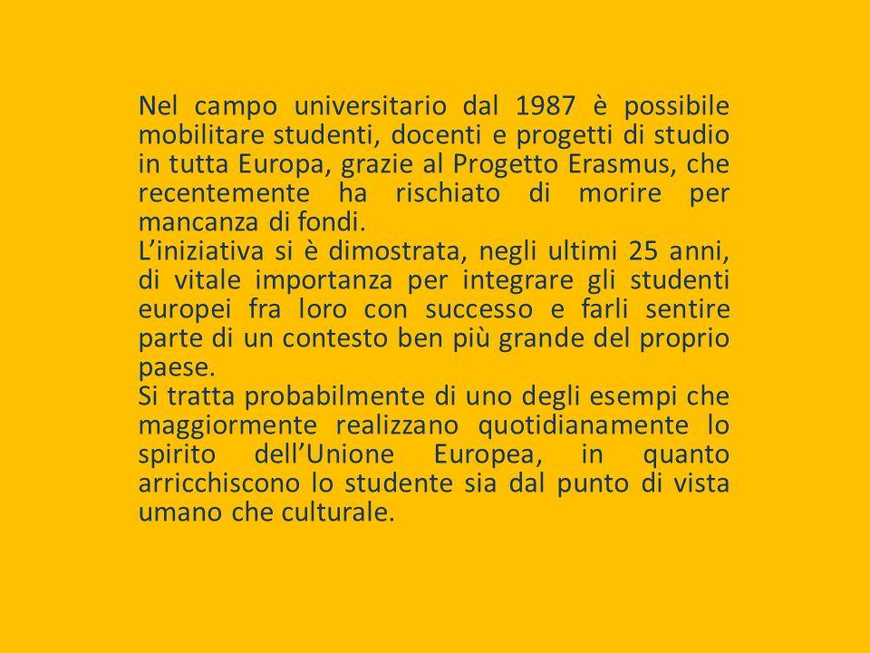 Nel campo universitario dal 1987 è possibile mobilitare studenti, docenti e progetti di studio in tutta Europa, grazie al Progetto Erasmus, che recentemente ha rischiato di morire per mancanza di fondi.