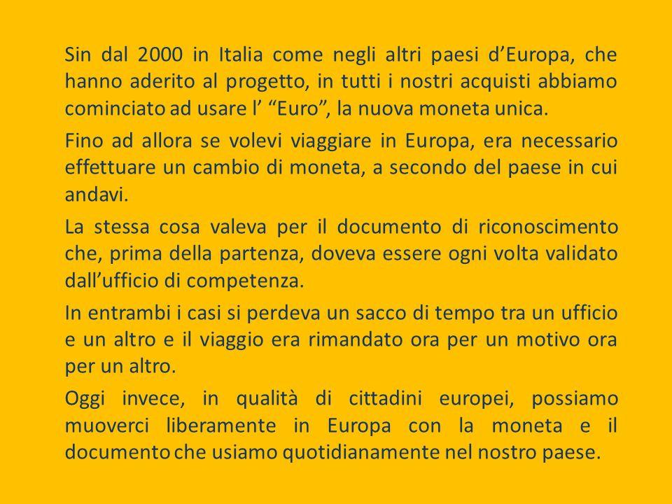 Sin dal 2000 in Italia come negli altri paesi dEuropa, che hanno aderito al progetto, in tutti i nostri acquisti abbiamo cominciato ad usare l Euro, la nuova moneta unica.