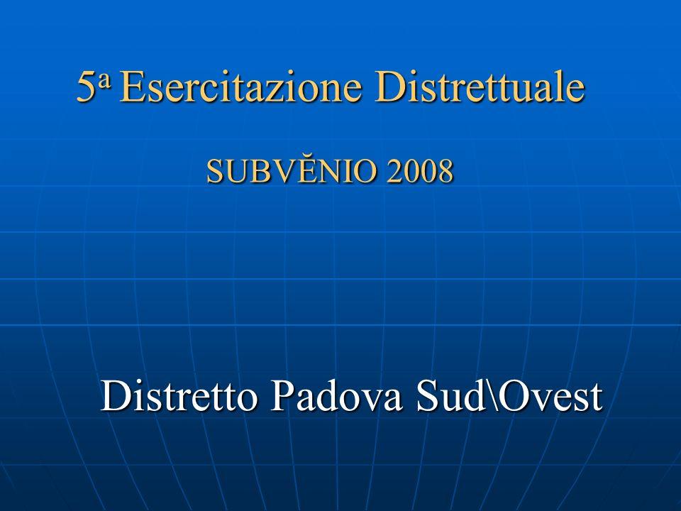 5 a Esercitazione Distrettuale SUBVĔNIO 2008 Distretto Padova Sud\Ovest Abano T.