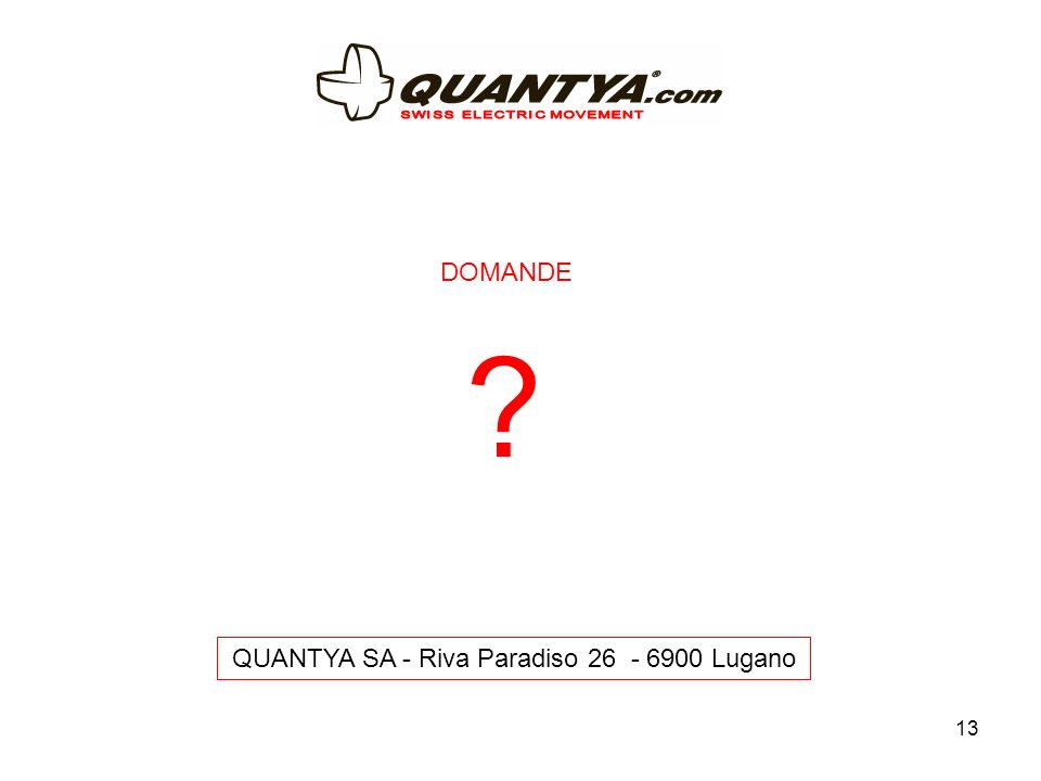 13 QUANTYA SA - Riva Paradiso 26 - 6900 Lugano DOMANDE ?