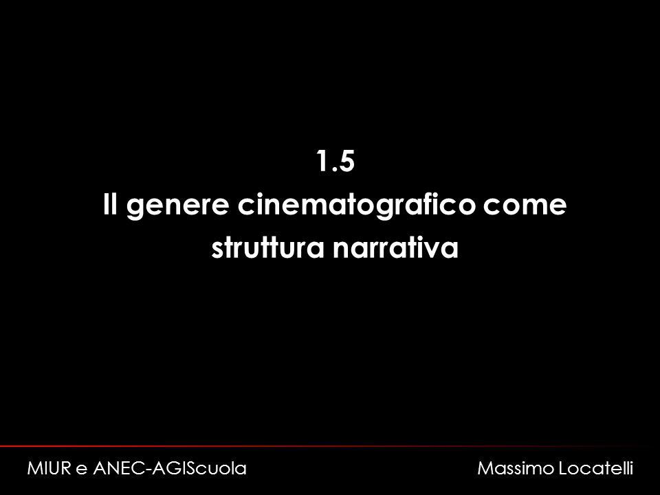 1.5 Il genere cinematografico come struttura narrativa MIUR e ANEC-AGIScuola Massimo Locatelli