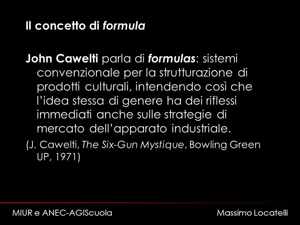 Il concetto di formula John Cawelti parla di formulas : sistemi convenzionale per la strutturazione di prodotti culturali, intendendo così che lidea stessa di genere ha dei riflessi immediati anche sulle strategie di mercato dellapparato industriale.