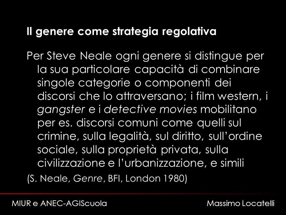 Il genere come strategia regolativa Per Steve Neale ogni genere si distingue per la sua particolare capacità di combinare singole categorie o componenti dei discorsi che lo attraversano; i film western, i gangster e i detective movies mobilitano per es.