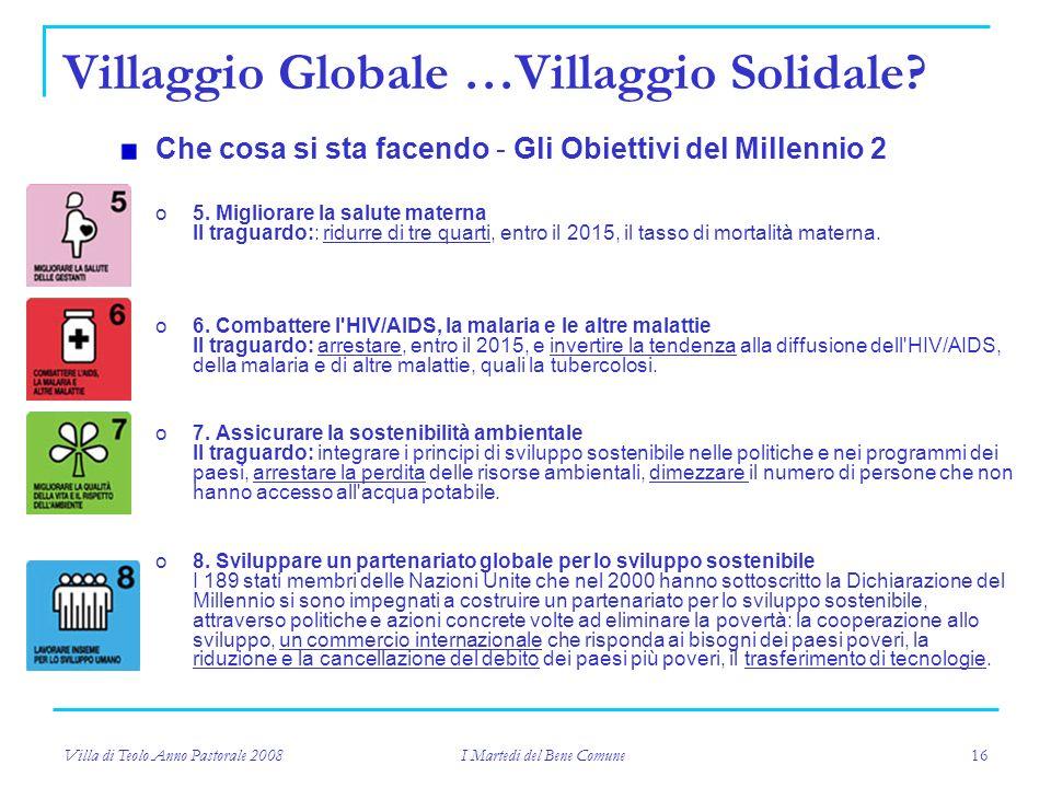 Villa di Teolo Anno Pastorale 2008 I Martedi del Bene Comune 16 Che cosa si sta facendo - Gli Obiettivi del Millennio 2 o5.
