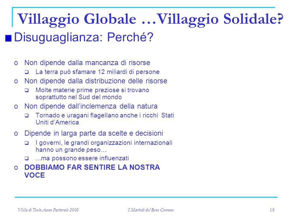 Villa di Teolo Anno Pastorale 2008 I Martedi del Bene Comune 18 Villaggio Globale …Villaggio Solidale.