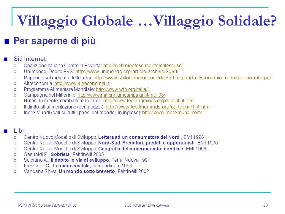 Villa di Teolo Anno Pastorale 2008 I Martedi del Bene Comune 20 Villaggio Globale …Villaggio Solidale.