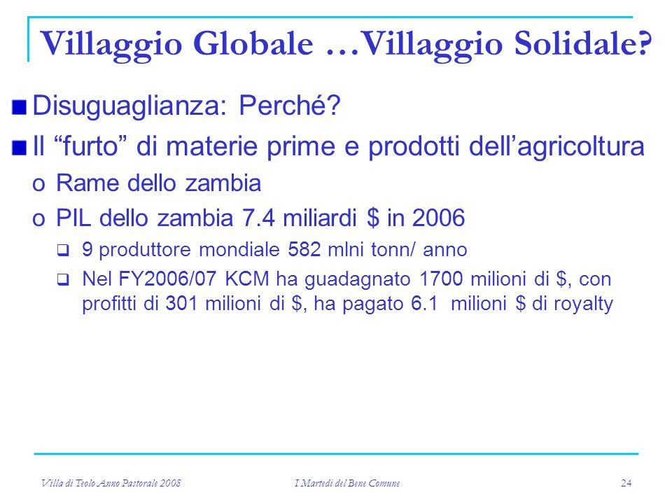Villa di Teolo Anno Pastorale 2008 I Martedi del Bene Comune 24 Villaggio Globale …Villaggio Solidale.