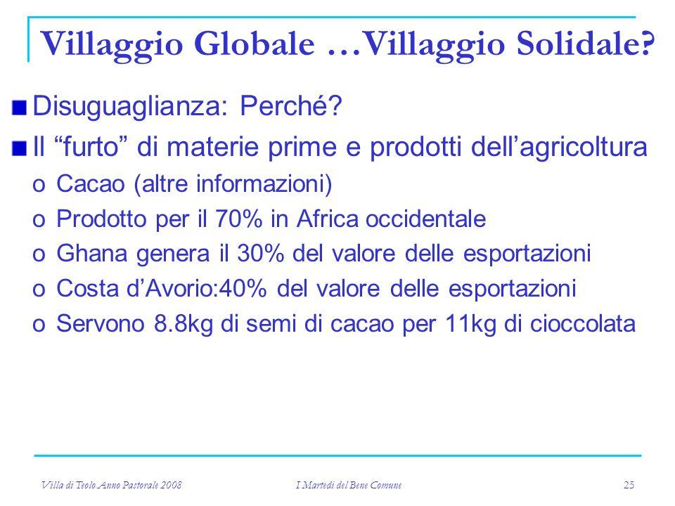 Villa di Teolo Anno Pastorale 2008 I Martedi del Bene Comune 25 Villaggio Globale …Villaggio Solidale.