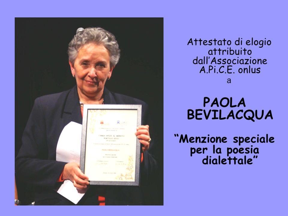 Attestato di elogio attribuito dallAssociazione A.Pi.C.E. onlus a PAOLA BEVILACQUA Menzione speciale per la poesia dialettale