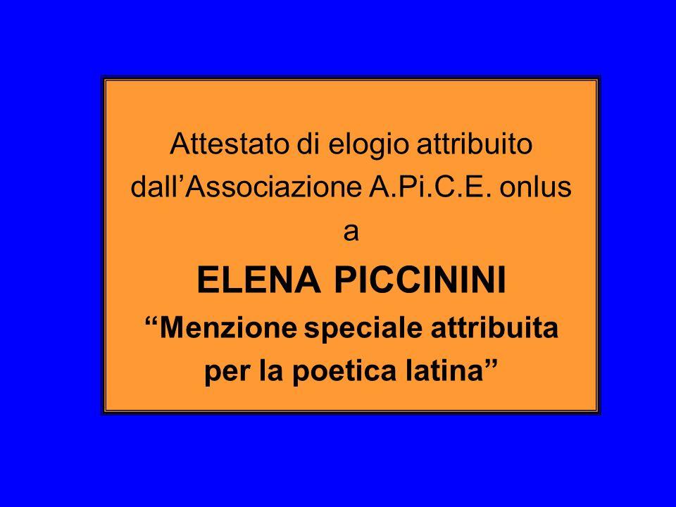 Attestato di elogio attribuito dallAssociazione A.Pi.C.E. onlus a ELENA PICCININI Menzione speciale attribuita per la poetica latina