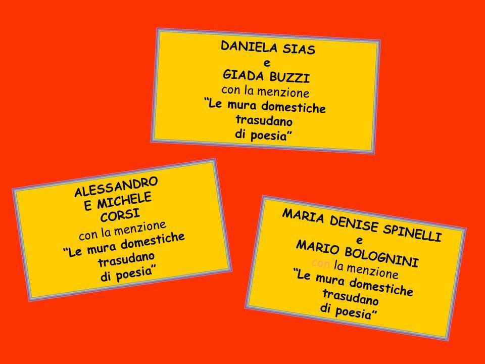 ALESSANDRO E MICHELE CORSI con la menzione Le mura domestiche trasudano di poesia DANIELA SIAS e GIADA BUZZI con la menzione Le mura domestiche trasud