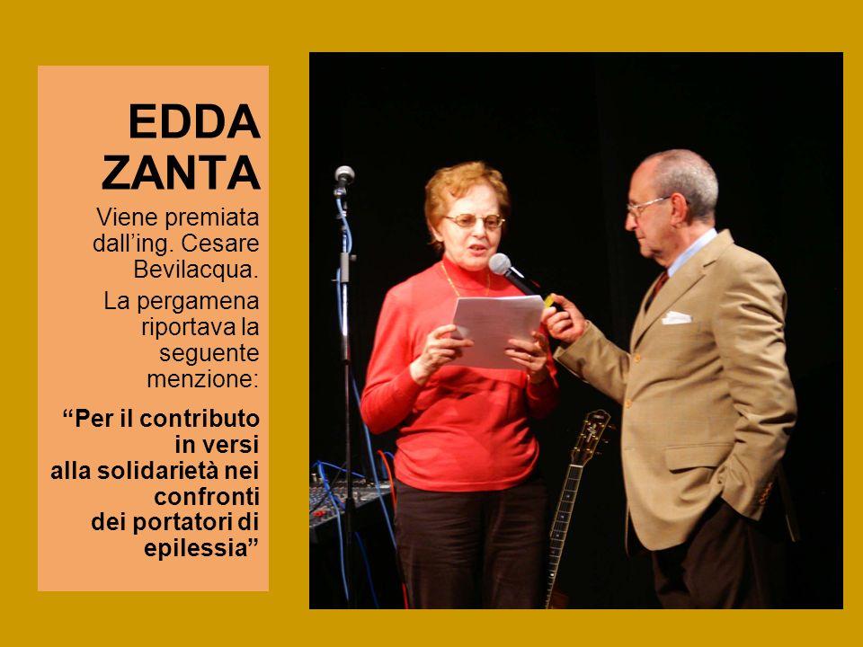 EDDA ZANTA Viene premiata dalling. Cesare Bevilacqua. La pergamena riportava la seguente menzione: Per il contributo in versi alla solidarietà nei con