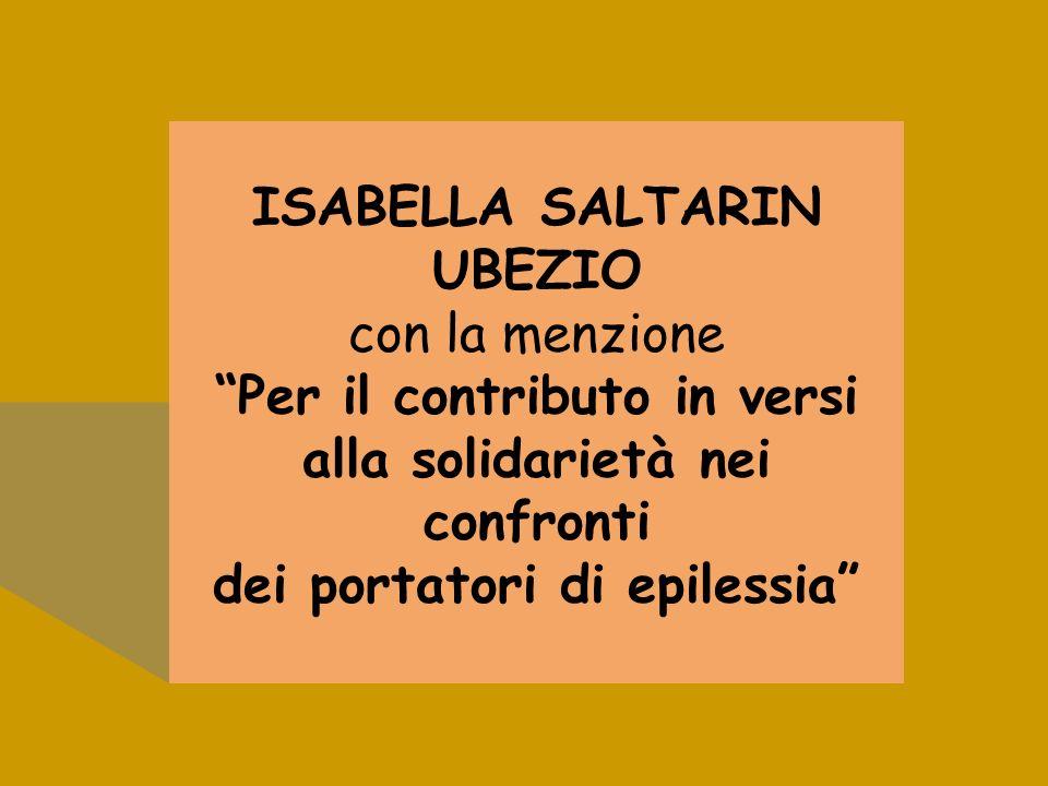 ISABELLA SALTARIN UBEZIO con la menzione Per il contributo in versi alla solidarietà nei confronti dei portatori di epilessia