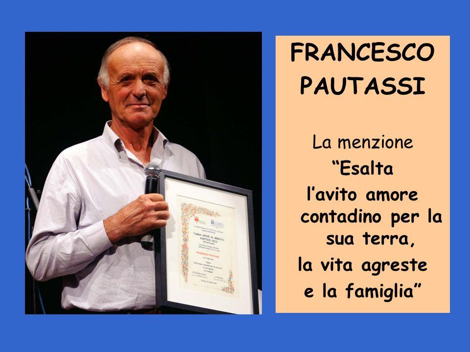 FRANCESCO PAUTASSI La menzione Esalta lavito amore contadino per la sua terra, la vita agreste e la famiglia