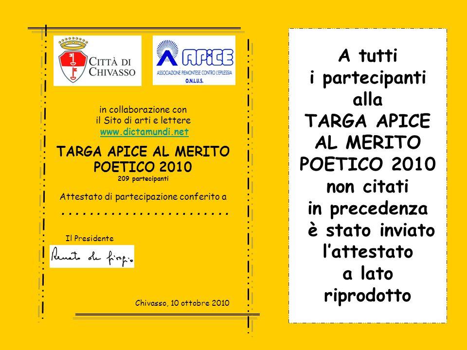 A tutti i partecipanti alla TARGA APICE AL MERITO POETICO 2010 non citati in precedenza è stato inviato lattestato a lato riprodotto in collaborazione
