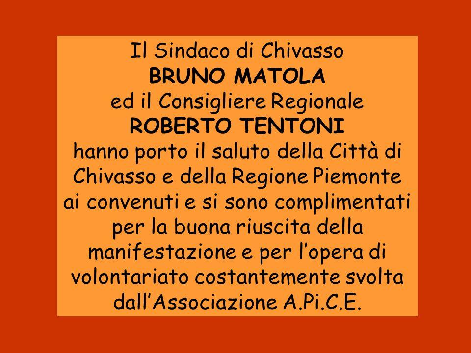 Il Sindaco di Chivasso BRUNO MATOLA ed il Consigliere Regionale ROBERTO TENTONI hanno porto il saluto della Città di Chivasso e della Regione Piemonte