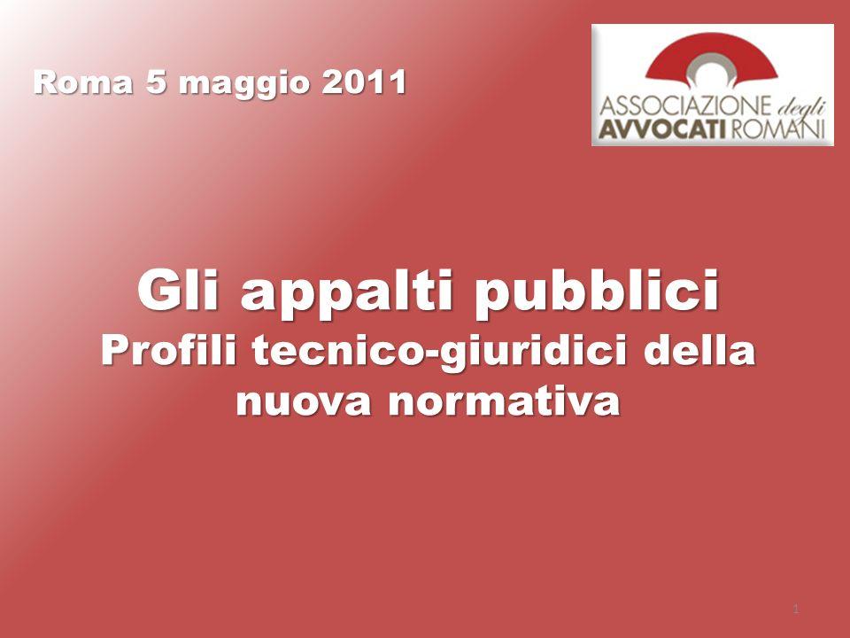 1 Gli appalti pubblici Profili tecnico-giuridici della nuova normativa Roma 5 maggio 2011