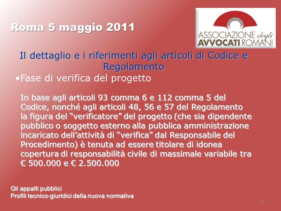 10 Roma 5 maggio 2011 Gli appalti pubblici Profili tecnico-giuridici della nuova normativa Il dettaglio e i riferimenti agli articoli di Codice e Rego
