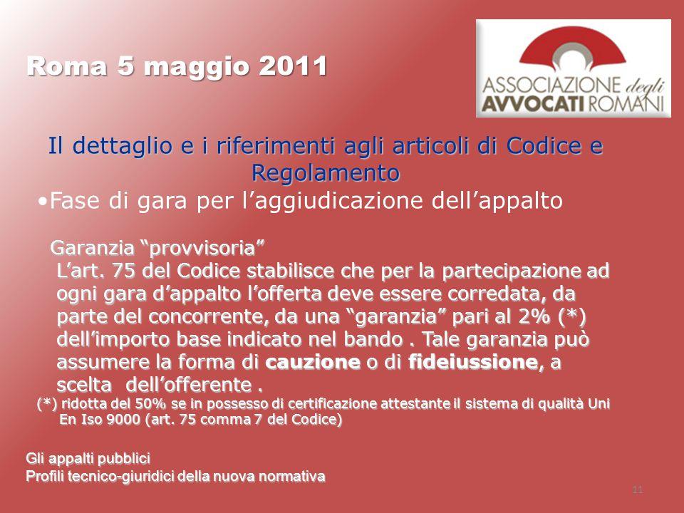 11 Roma 5 maggio 2011 Il dettaglio e i riferimenti agli articoli di Codice e Regolamento Fase di gara per laggiudicazione dellappalto Garanzia provvis