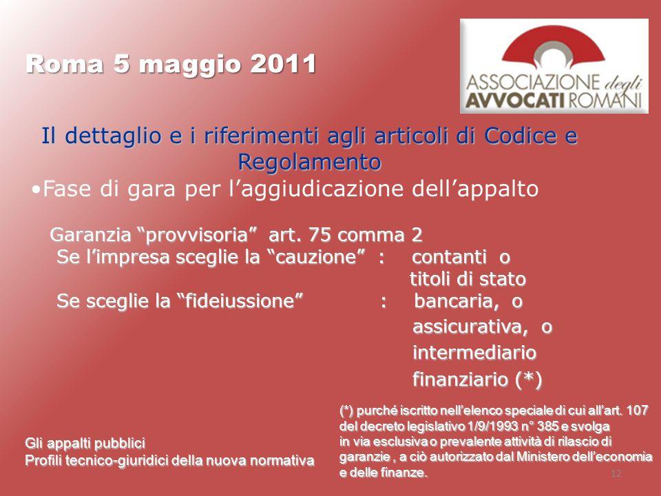 12 Roma 5 maggio 2011 Gli appalti pubblici Profili tecnico-giuridici della nuova normativa Il dettaglio e i riferimenti agli articoli di Codice e Rego