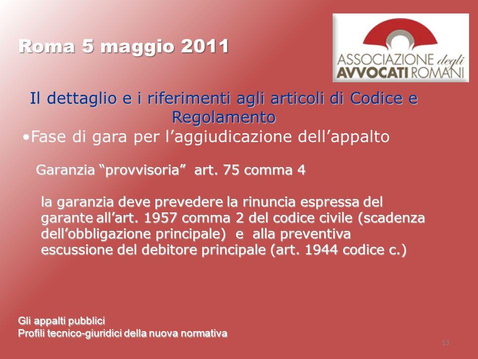 13 Roma 5 maggio 2011 Gli appalti pubblici Profili tecnico-giuridici della nuova normativa Il dettaglio e i riferimenti agli articoli di Codice e Rego